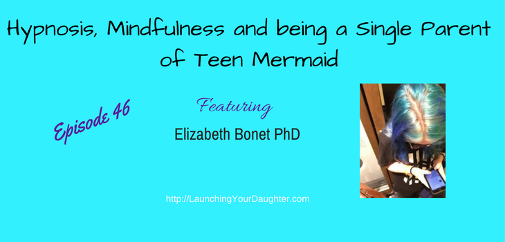 How hypnosis and mindfulness helps with anxiety, being a single parent and teens with Dr. Elizabeth Bonet