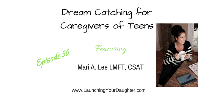 Dream Catching for Caregivers of Teens with Mari Lee LMFT
