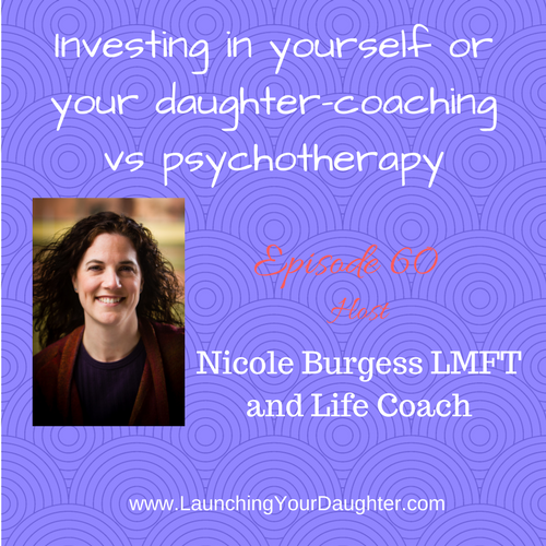 Investing in yourself as a parent, caregiver or in your daughter-coaching vs psychotherapy services