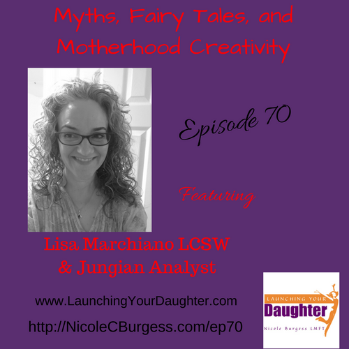 Lisa Marchiano LCSW and Jungian Analyst discusses importance of self-care, creativity for moms and roles of fairy tales