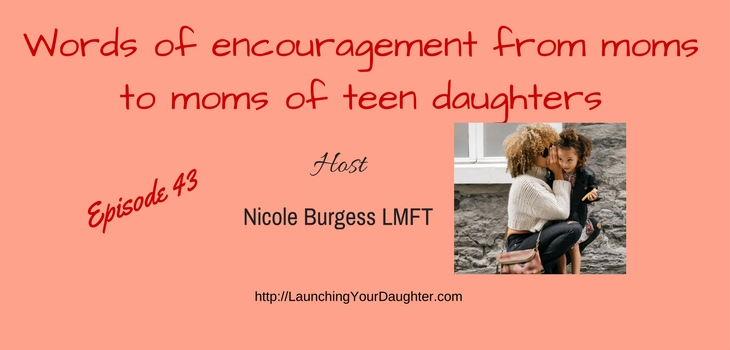 Ep 43 Encouragement From Mothers To Moms Of Teen Girls Nicole