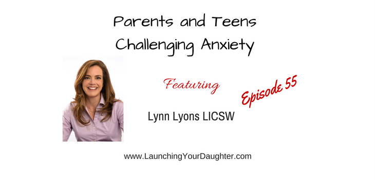 Today's podcast episode Lynn Lyons LICSW shares how parents and teens can challenge anxiety
