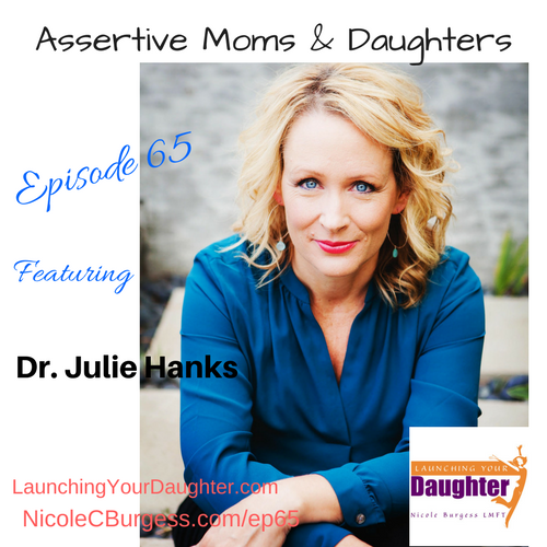 Dr. Julie Hanks discusses assertiveness for women. How moms can impact their daughters with self-awareness